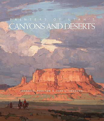 Painters of Utah's Canyons and Deserts By Poulton, Donna L./ Swanson, Vern G./ Hagerty, Donald J. (FRW)